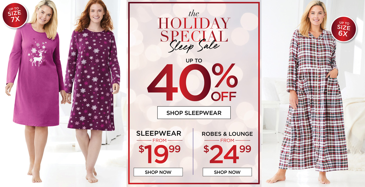THE HOLIDAY SPECIAL SLEEP SALE up to 40% OFF - Sleepwear from $19.99 - Robes and Lounge from $24.99
