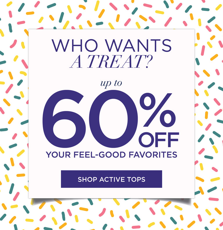 Who wants a TREAT? up to 60% OFF your feel-good favorites
