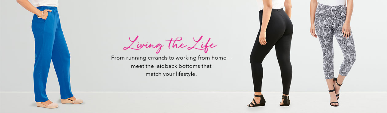 Living the Life - From running errands to working from home, meet the laidback bottoms that match your lifestyle