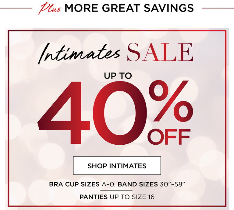 Intimates SALE - up to 40% OFF - Bra Cup Sizes A-O, band sizes 30-58 inches - Panties up to size 16