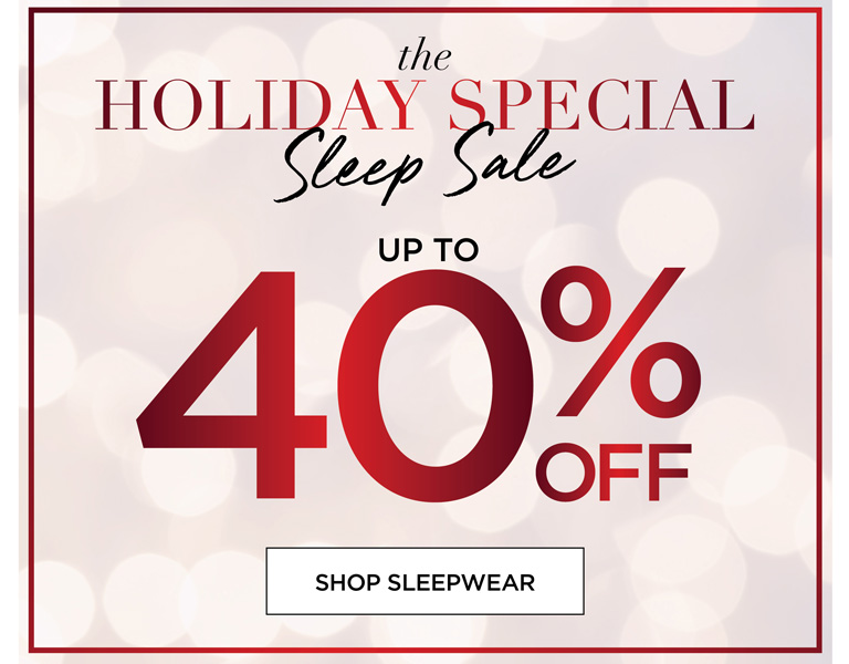 THE HOLIDAY SPECIAL SLEEP SALE up to 40% OFF