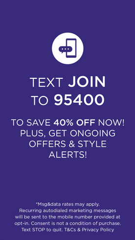 Text JOIN to 37086 for exclusive access to special offers, new arrivals and more!