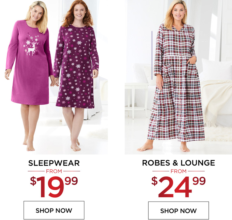 Sleepwear from $19.99 - Robes and Lounge from $24.99