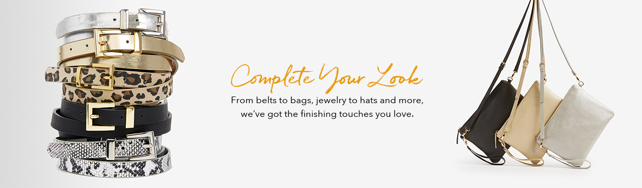 Complete Your Look - From belts to bags, jewelry hats and more, we've got the finishing touches you love